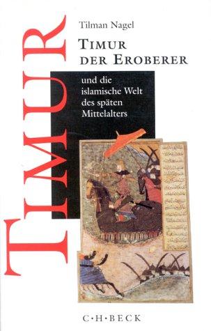 9783406371714: Timur der Eroberer und die islamische Welt des späten Mittelalters
