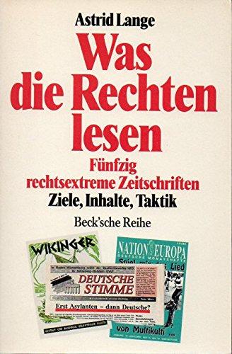 9783406374043: Was die Rechten lesen: Fünfzig rechtsextreme Zeitschriften : Ziele, Inhalte, Taktik (Beck'sche Reihe) (German Edition)