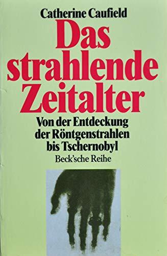 9783406374159: Das strahlende Zeitalter. Von der Entdeckung der Röntgenstrahlen bis Tschernobyl.