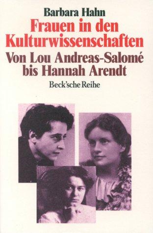 Frauen in den Kulturwissenschaften: Von Lou Andreas-Salome bis Hannah Arendt