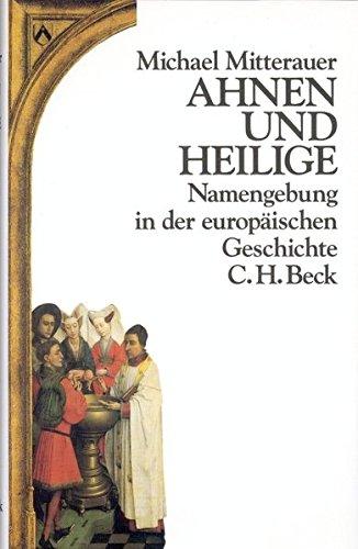 Ahnen und Heilige. Namengebung in der europäischen Geschichte.: MITTERAUER, MICHAEL: