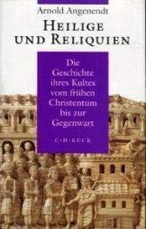 Heilige Und Reliquien: Die Geschichte Ihres Kultes Vom Fruhen Christentum Bis Zur Gegenwart: ...