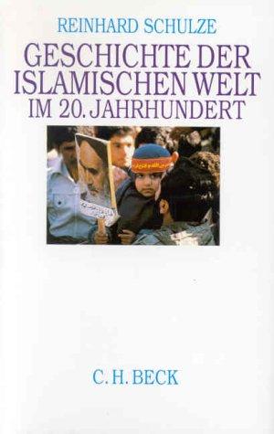 Geschichte der islamischen Welt im 20. Jahrhundert: Schulze, Reinhard