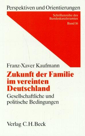 9783406387234: Zukunft der Familie im vereinten Deutschland: Gesellschaftliche und politische Bedingungen (Perspektiven und Orientierungen)