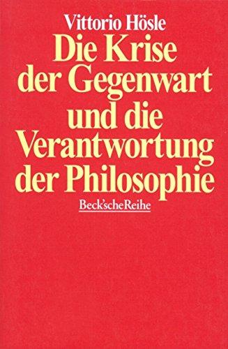 Die Krise der Gegenwart und die Verantwortung der Philosophie: Transzendentalpragmatik, Letztbegründung, Ethik - Hösle, Vittorio