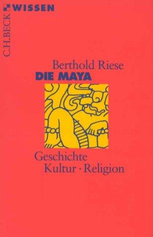 Die Maya: Geschichte - Kultur - Religion.,: Riese, Berthold