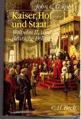 9783406398810: Kaiser, Hof und Staat. Wilhelm II. und die deutsche Politik by Röhl, John C. G. [Edizione Tedesca]