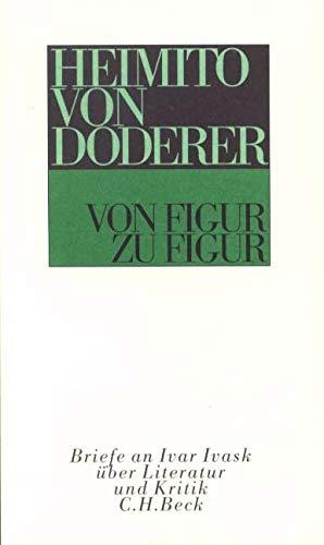 Von Figur zu Figur: Briefe an Ivar: Heimito von Doderer