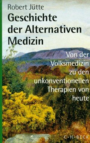 9783406404955: Geschichte der alternativen Medizin: Von der Volksmedizin zu den unkonventionellen Therapien von heute (German Edition)