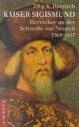 9783406411199: Kaiser Sigismund: Herrscher an der Schwelle zur Neuzeit, 1368-1437