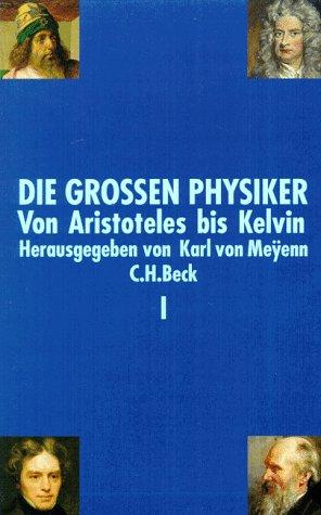9783406411489: Die Grossen Physiker. Von Aristoteles bis Kelvin. Erster Band Von Aristoteles bis Kelvin.