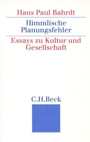 9783406411755: Himmlische Planungsfehler: Essays zu Kultur und Gesellschaft (German Edition)