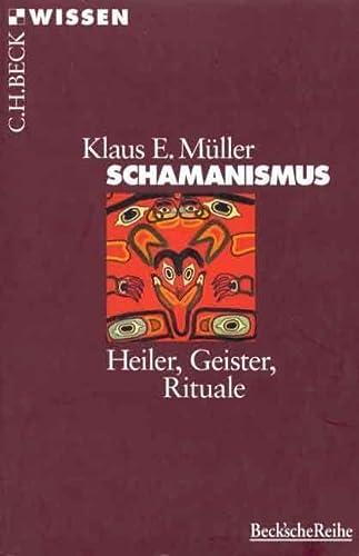 Schamanismus: Heiler, Geister, Rituale - Müller, Klaus E.; Müller, Klaus E.