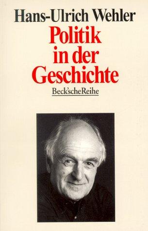 Politik in der Geschichte.: Wehler, Hans-Ulrich