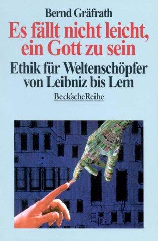 9783406420658: Es fällt nicht leicht, ein Gott zu sein: Ethik für Weltenschöpfer von Leibniz bis Lem (Beck'sche Reihe)