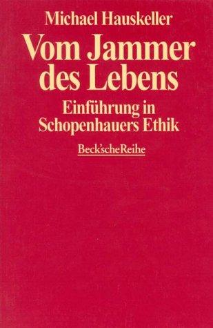 9783406420740: Vom Jammer des Lebens: Einführung in Schopenhauers Ethik (Beck'sche Reihe)
