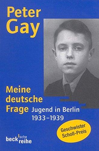 Meine deutsche Frage. Jugend in Berlin 1933: Gay, Peter