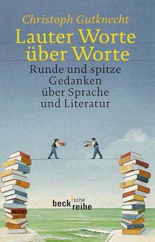 9783406421174: Lauter Worte über Worte. Runde und spitze Gedanken über Sprache und Literatur.