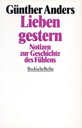 Lieben gestern. Notizen zur Geschichte des Fühlens.: Günther Anders