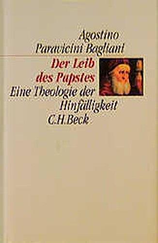 Der Leib des Papstes. Eeine Theologie der Hinfälligkeit. Aus dem Italienischen übersetzt von Ansgar Wildermann. - Paravicini Bagliani, Agostino