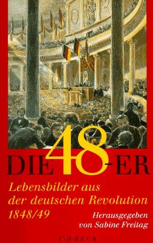 9783406427701: Die Achtundvierziger: Lebensbilder aus der deutschen Revolution 1848/49
