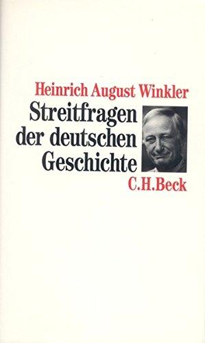 Streitfragen der deutschen Geschichte : Essays zum 19. und 20. Jahrhundert. - Winkler, Heinrich August