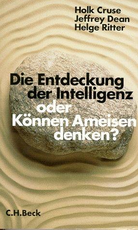 9783406440731: Die Entdeckung der Intelligenz oder: Können Ameisen denken? Intelligenz bei Tieren und Maschinen.