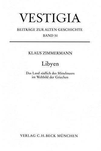 Libyen: Das Land sudlich des Mittelmeers im Weltbild der Griechen (Vestigia) (German Edition): ...
