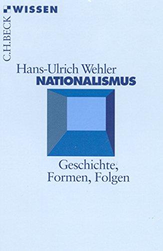 Nationalismus: Geschichte, Formen, Folgen: Wehler, Hans-Ulrich