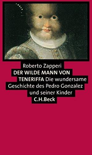 9783406447921: Der Wilde Mann von Teneriffa: Die wundersame Geschichte des Pedro Gonzalez und seiner Kinder