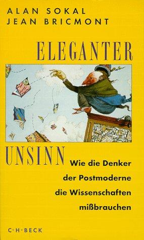 Eleganter Unsinn. Wie die Denker der Postmoderne die Wissenschaften mißbrauchen. (9783406452741) by Alan Sokal; Jean Bricmont