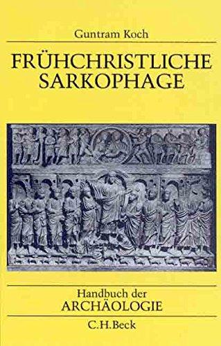 Fruhchristliche Sarkophage (Handbuch der Archaologie) (German Edition): Guntram Koch