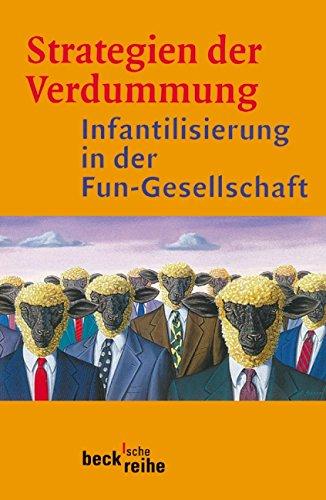 9783406459634: Strategien der Verdummung: Infantilisierung in der Fun-Gesellschaft (Beck'sche Reihe)