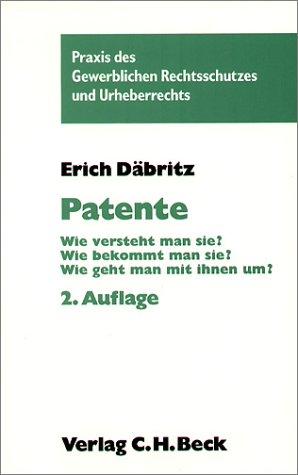 9783406470417: Patente: Wie versteht man sie? Wie bekommt man sie? Wie geht man mit ihnen um?