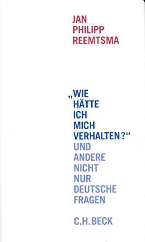 9783406473982: 'Wie hätte ich mich verhalten?' und andere nicht nur deutsche Fragen: Reden und Aufsätze