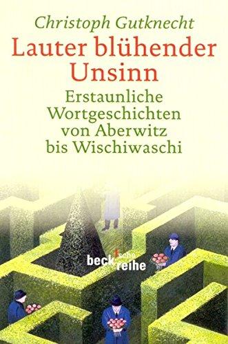 9783406475573: Lauter blühender Unsinn.