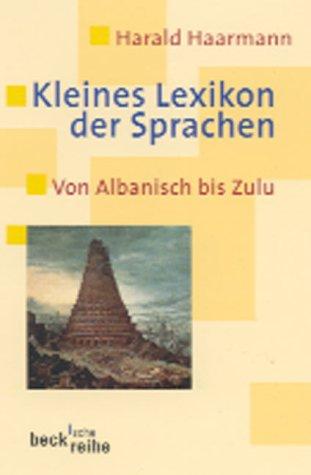 9783406475580: Kleines Lexikon der Sprachen: Von Albanisch bis Zulu (Beck'sche Reihe)