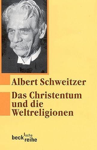 Das Christentum und die Weltreligionen: Albert Schweitzer:
