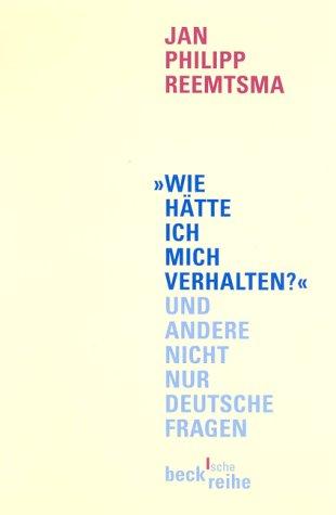 9783406476297: Wie hätte ich mich verhalten?: Und andere nicht nur deutsche Fragen