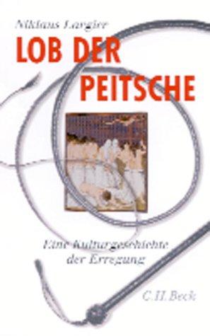 9783406480935: Lob der Peitsche: Eine Kulturgeschichte der Erregung