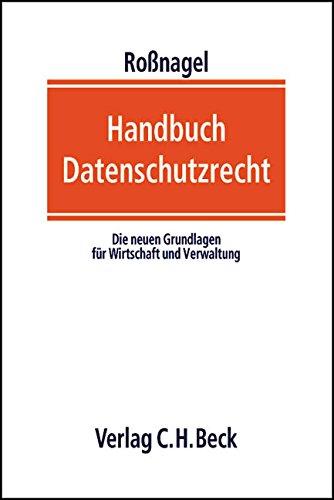 Handbuch Datenschutzrecht: Die neuen Grundlagen für Wirtschaft: Alexander Rossnagel Ralf-Bernd