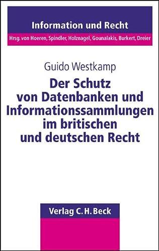 Der Schutz von Datenbanken und Informationssammlungen im britischen und deutschen Recht: Guido ...