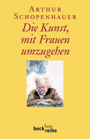 Die Kunst, mit Frauen umzugehen 17. Februar 2006 von Franco Volpi und Arthur Schopenhauer - Schopenhauer, Arthur