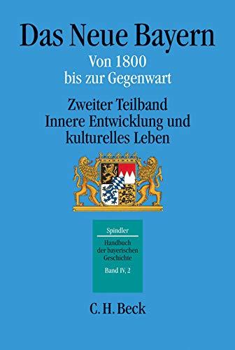 9783406509254: Das Neue Bayern. Von 1800 bis zur Gegenwart: Zweiter Teilband Innere Entwicklung und kulturelles Leben: Bd. 4/2
