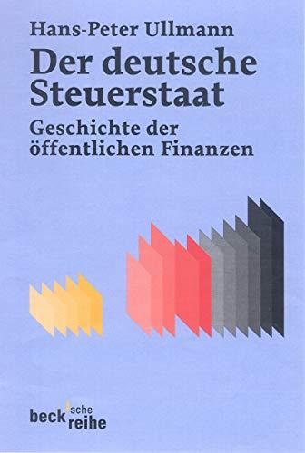 9783406511356: Der Deutsche Steuerstaat: Geschichte der öffentlichen Finanzen vom 18. Jahrhundert bis heute