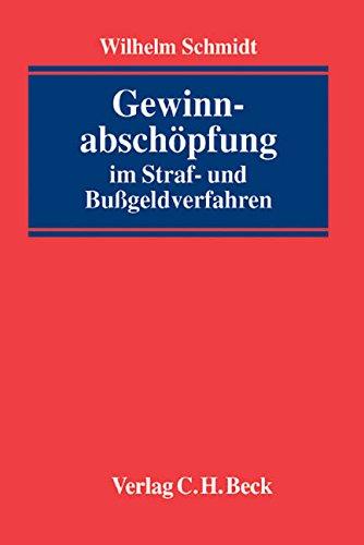 Gewinnabschöpfung im Straf- und Bußgeldverfahren: Wilhelm Schmidt