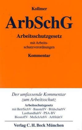 Arbeitsschutzgesetz: mit BetrSichV, BaustellV, BildscharbV, LasthandhabV, PSA-BV,