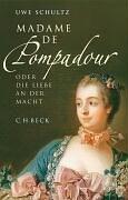 Madame de Pompadour: Oder die Liebe an der Macht - Schultz, Uwe