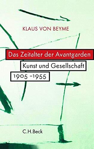 Das Zeitalter der Avantgarden. Kunst und Gesellschaft 1905-1955.: Von Klaus von Beyme.