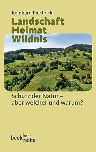 9783406541520: Landschaft - Heimat - Wildnis: Schutz der Natur - aber welche und warum?